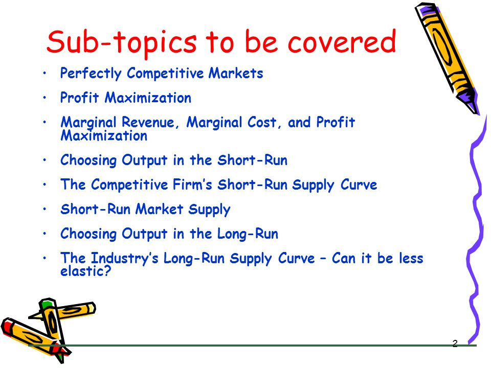 2 Sub-topics to be covered Perfectly Competitive Markets Profit Maximization Marginal Revenue, Marginal Cost, and Profit Maximization Choosing Output