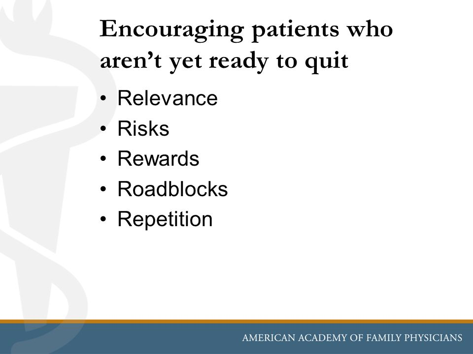 Encouraging patients who arent yet ready to quit Relevance Risks Rewards Roadblocks Repetition