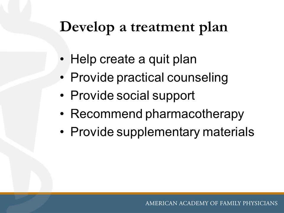 Develop a treatment plan Help create a quit plan Provide practical counseling Provide social support Recommend pharmacotherapy Provide supplementary m