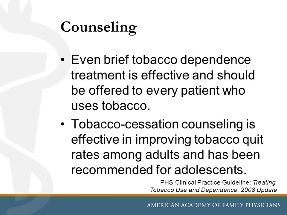 Counseling Even brief tobacco dependence treatment is effective and should be offered to every patient who uses tobacco. Tobacco-cessation counseling