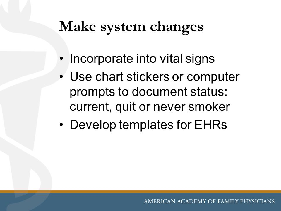 Make system changes Incorporate into vital signs Use chart stickers or computer prompts to document status: current, quit or never smoker Develop temp