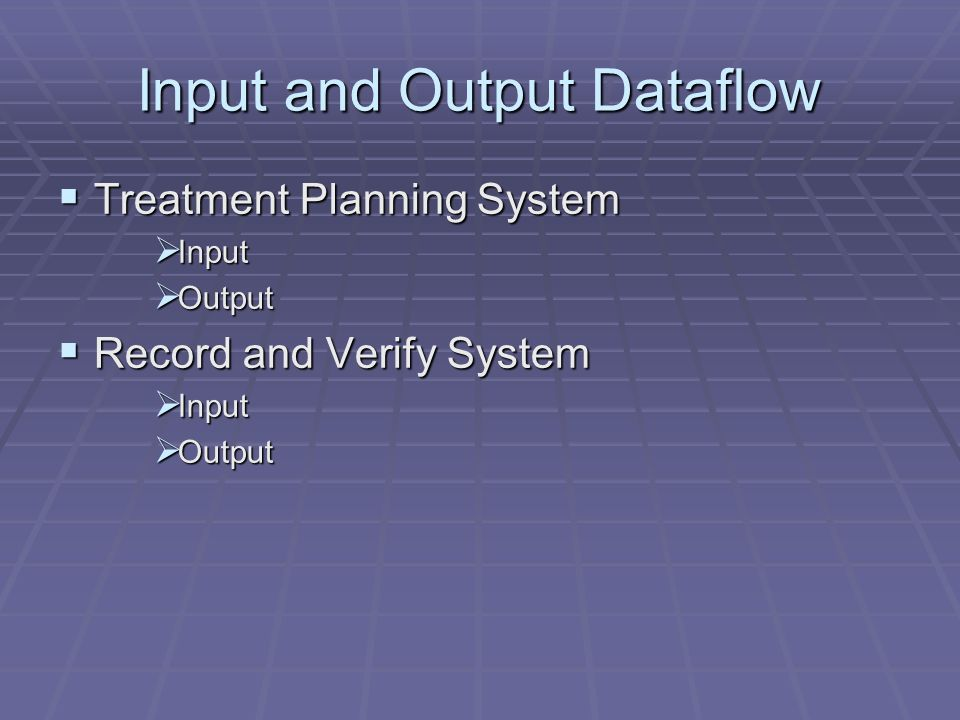 Input and Output Dataflow Treatment Planning System Treatment Planning System Input Input Output Output Record and Verify System Record and Verify System Input Input Output Output
