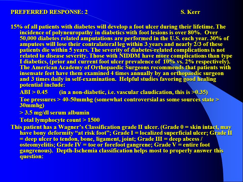 PREFERRED RESPONSE: 2S. Kerr 15% of all patients with diabetes will develop a foot ulcer during their lifetime. The incidence of polyneuropathy in dia
