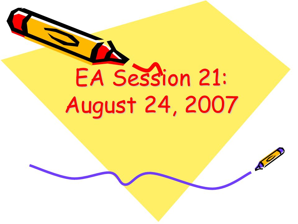 EA Session 21: August 24, 2007