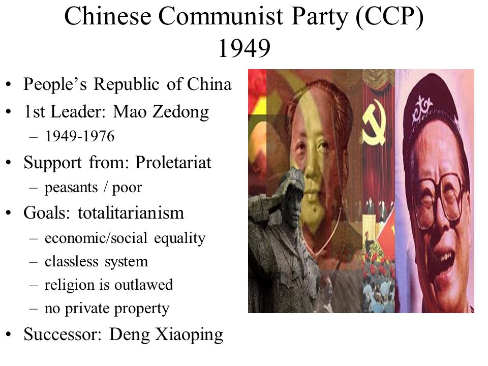 Chinese Communist Party (CCP) 1949 Peoples Republic of China 1st Leader: Mao Zedong –1949-1976 Support from: Proletariat –peasants / poor Goals: total