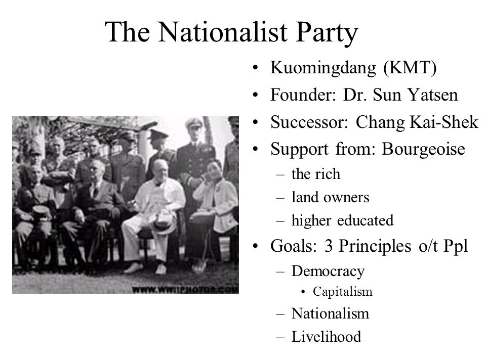 The Nationalist Party Kuomingdang (KMT) Founder: Dr. Sun Yatsen Successor: Chang Kai-Shek Support from: Bourgeoise –the rich –land owners –higher educ
