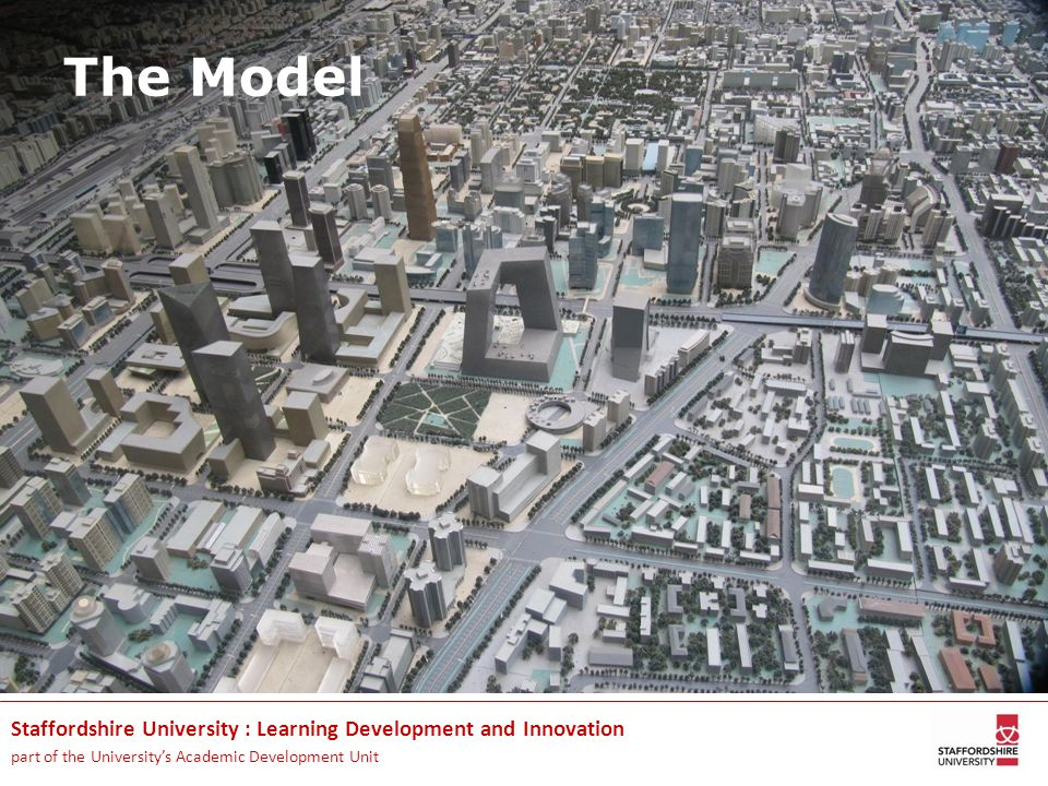 Staffordshire University : Learning Development and Innovation part of the Universitys Academic Development Unit The Model
