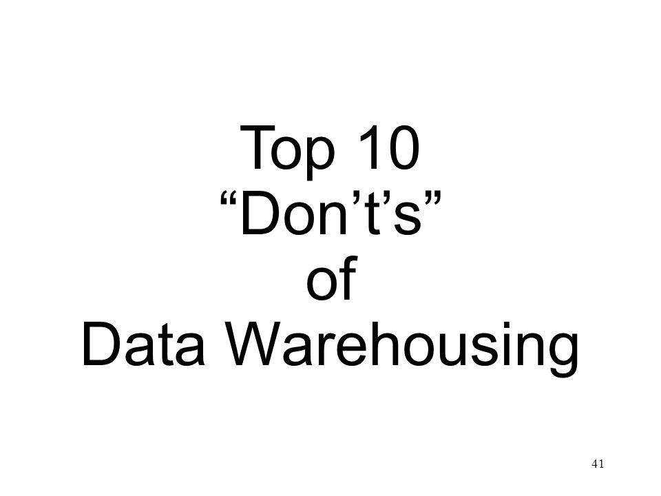 41 Top 10 Donts of Data Warehousing