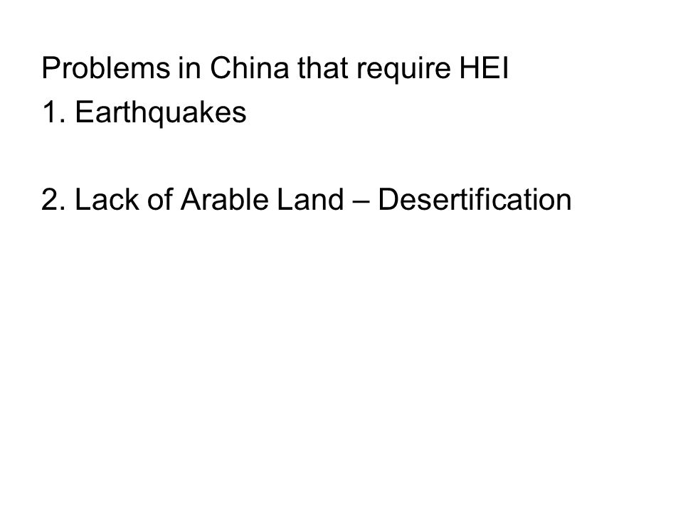 Problems in China that require HEI 1. Earthquakes 2. Lack of Arable Land – Desertification