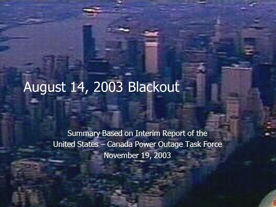 August 14, 2003 Blackout Summary Based on Interim Report of the United States – Canada Power Outage Task Force November 19, 2003