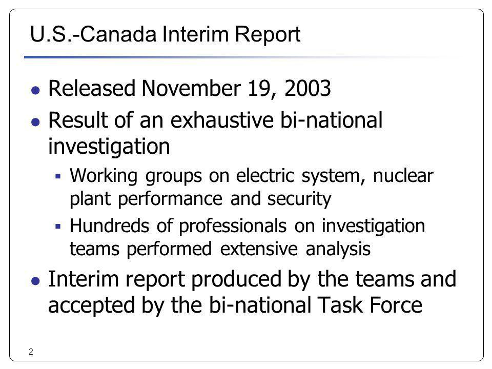 2 U.S.-Canada Interim Report Released November 19, 2003 Result of an exhaustive bi-national investigation Working groups on electric system, nuclear p