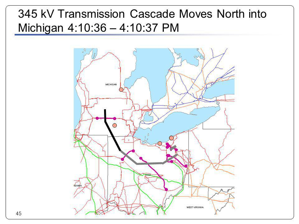 45 345 kV Transmission Cascade Moves North into Michigan 4:10:36 – 4:10:37 PM
