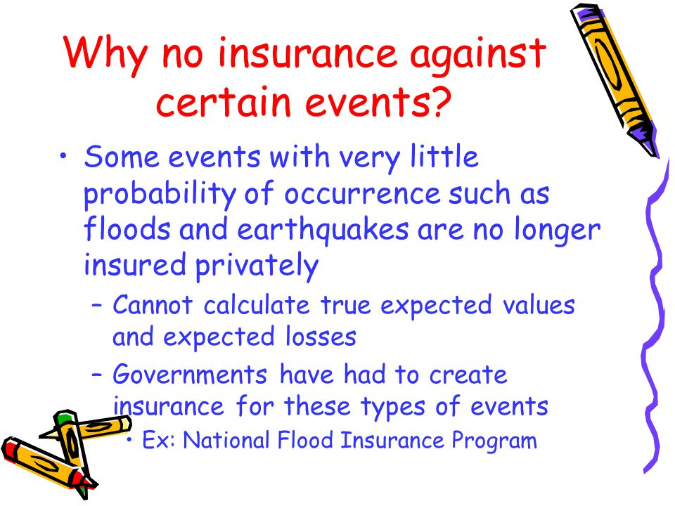 Why no insurance against certain events? Some events with very little probability of occurrence such as floods and earthquakes are no longer insured p
