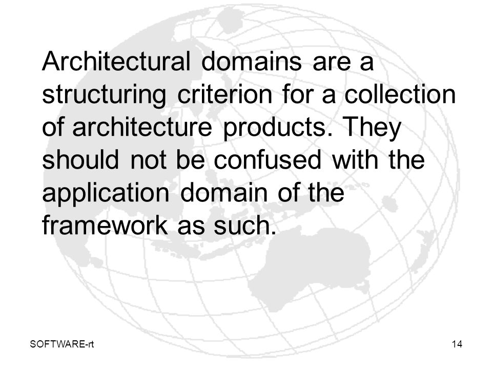 SOFTWARE-rt14 Architectural domains are a structuring criterion for a collection of architecture products. They should not be confused with the applic