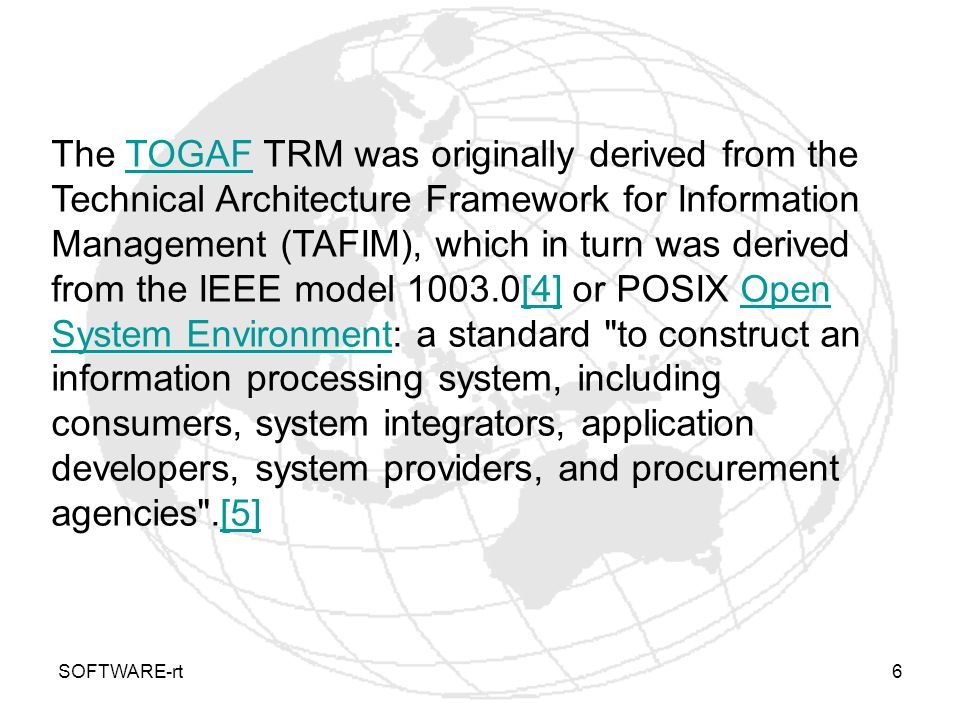 SOFTWARE-rt6 The TOGAF TRM was originally derived from the Technical Architecture Framework for Information Management (TAFIM), which in turn was deri