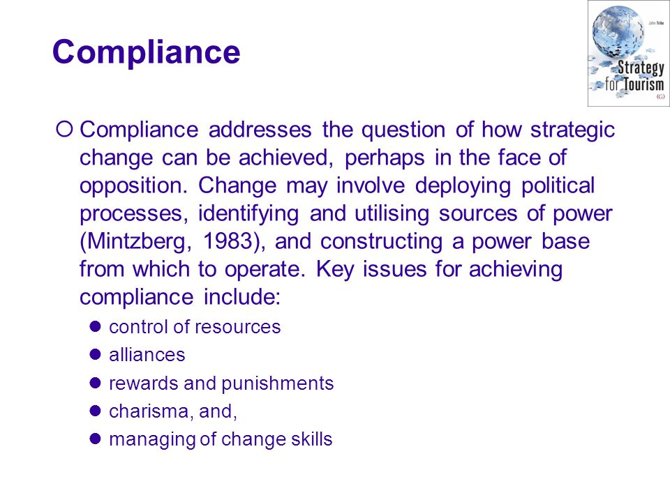 Compliance Compliance addresses the question of how strategic change can be achieved, perhaps in the face of opposition.