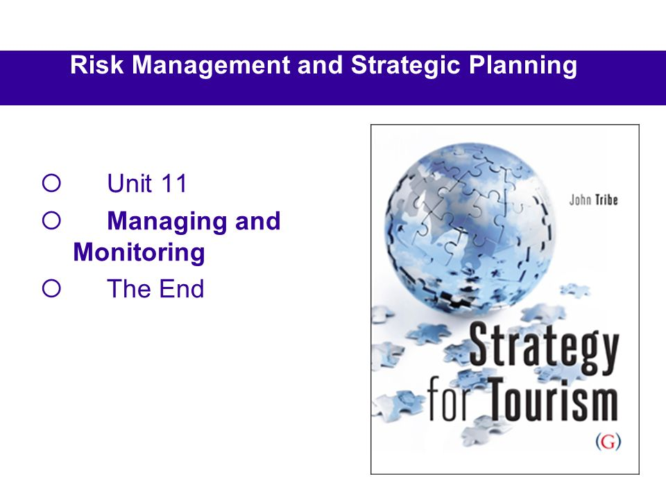 Risk Management and Strategic Planning Unit 11 Managing and Monitoring The End