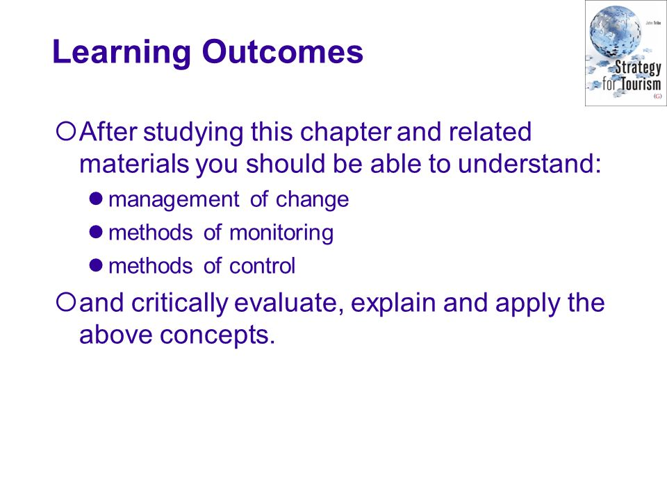 Learning Outcomes After studying this chapter and related materials you should be able to understand: management of change methods of monitoring methods of control and critically evaluate, explain and apply the above concepts.
