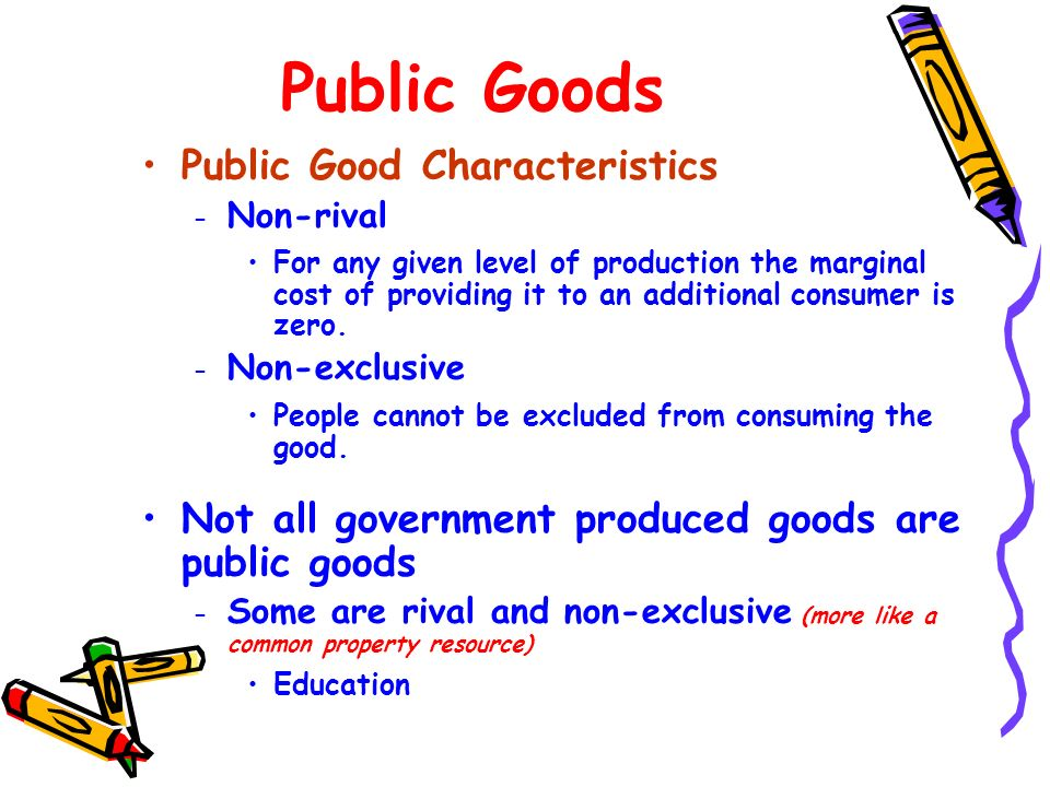 Public Goods Public Good Characteristics – Non-rival For any given level of production the marginal cost of providing it to an additional consumer is