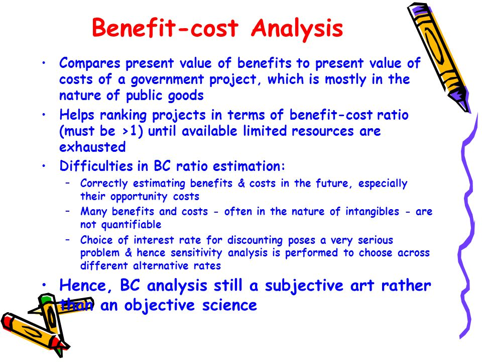 Benefit-cost Analysis Compares present value of benefits to present value of costs of a government project, which is mostly in the nature of public go