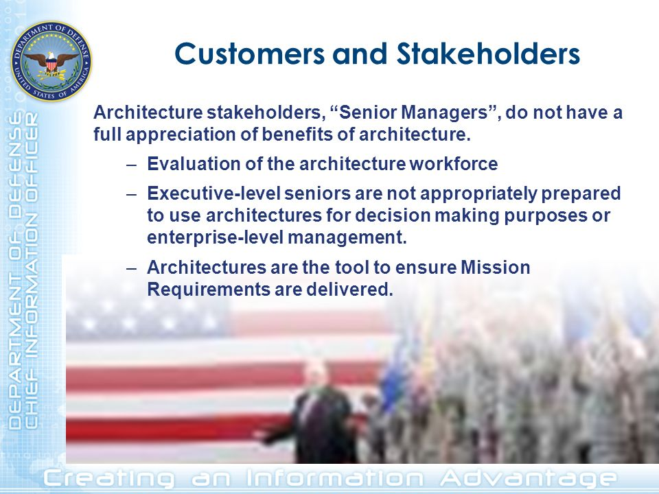 Customers and Stakeholders Architecture stakeholders, Senior Managers, do not have a full appreciation of benefits of architecture. –Evaluation of the