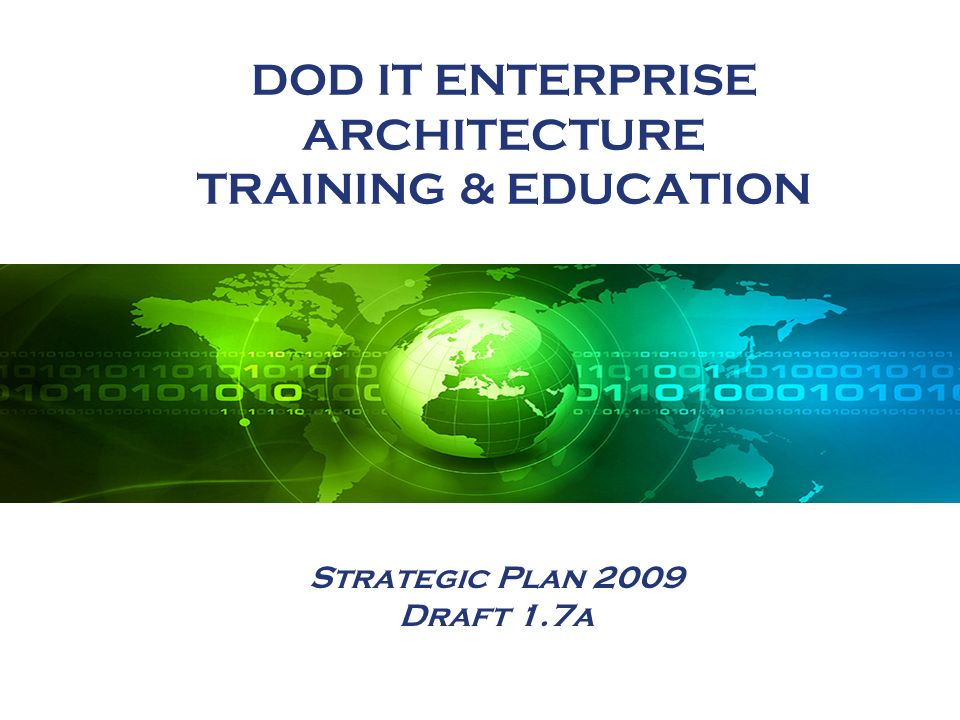 Strategic Plan 2009 Draft 1.7a DOD IT ENTERPRISE ARCHITECTURE TRAINING & EDUCATION