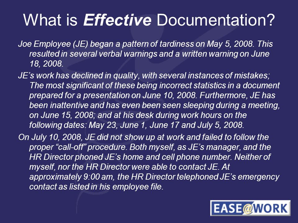 What is Effective Documentation? Joe Employee (JE) began a pattern of tardiness on May 5, 2008. This resulted in several verbal warnings and a written