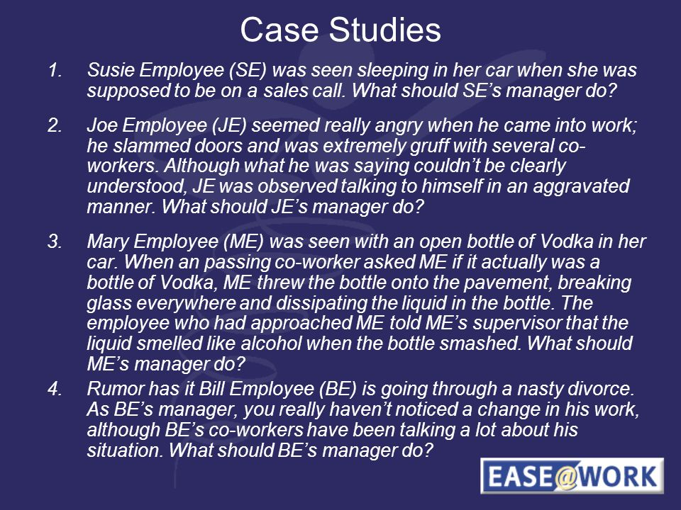 Case Studies 1.Susie Employee (SE) was seen sleeping in her car when she was supposed to be on a sales call.