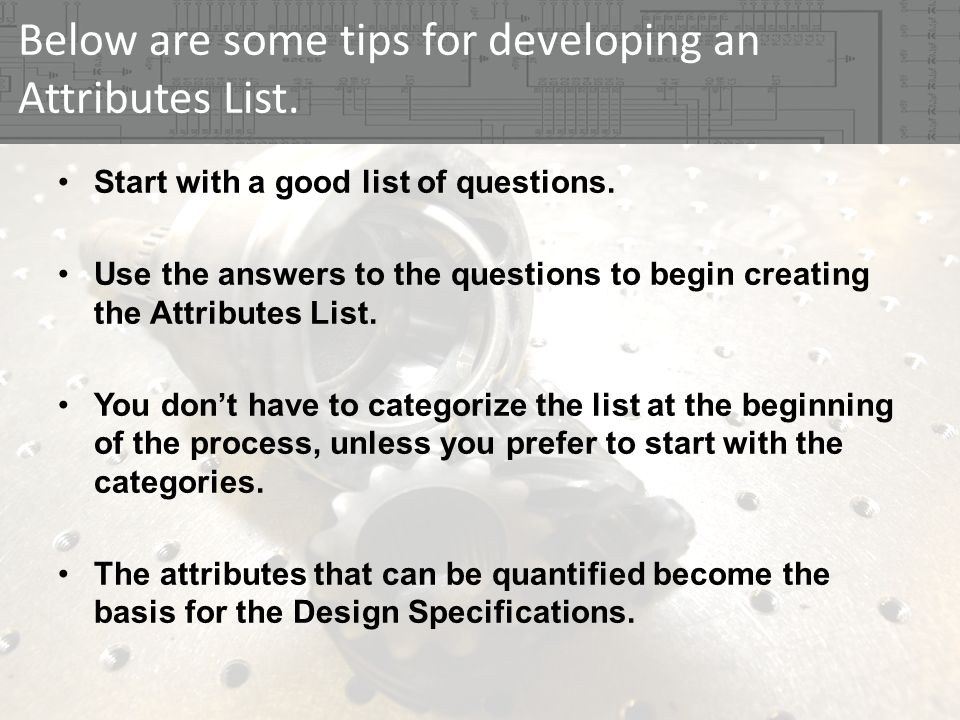 Below are some tips for developing an Attributes List.