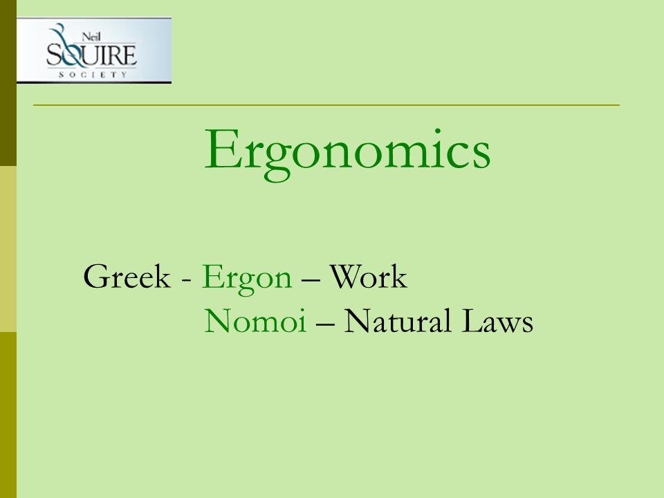 Ergonomics Greek - Ergon – Work Nomoi – Natural Laws