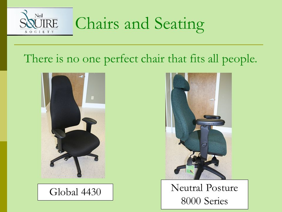 Chairs and Seating Global 4430 There is no one perfect chair that fits all people. Neutral Posture 8000 Series