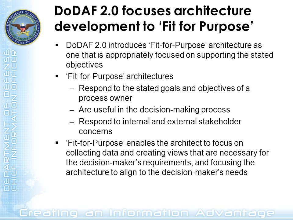 DoDAF 2.0 focuses architecture development to Fit for Purpose DoDAF 2.0 introduces Fit-for-Purpose architecture as one that is appropriately focused o