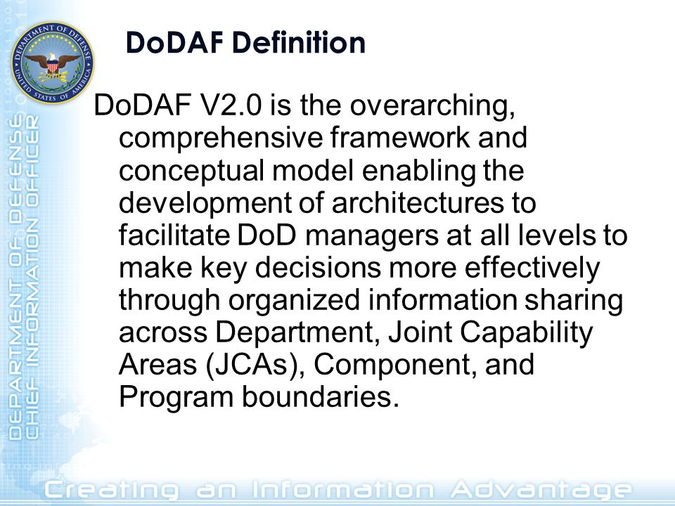 DoDAF Definition DoDAF V2.0 is the overarching, comprehensive framework and conceptual model enabling the development of architectures to facilitate D