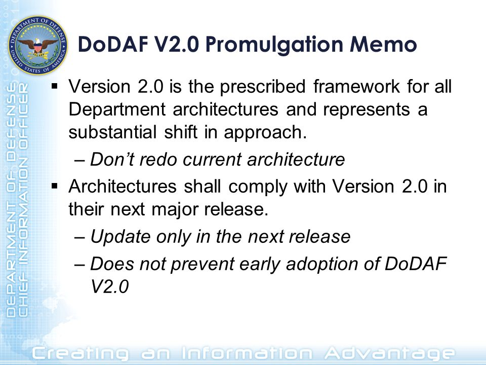 DoDAF V2.0 Promulgation Memo Version 2.0 is the prescribed framework for all Department architectures and represents a substantial shift in approach.