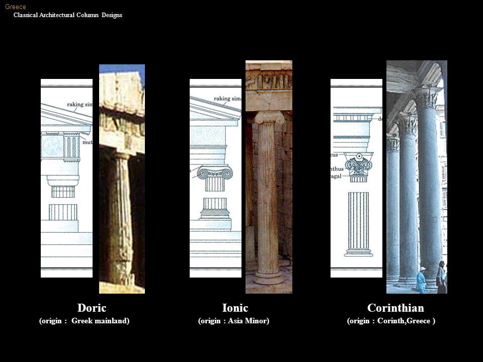 DoricIonicCorinthian (origin : Greek mainland) (origin : Asia Minor) (origin : Corinth,Greece ) Greece Classical Architectural Column Designs