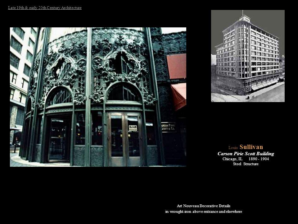 Louis Sullivan Carson Pirie Scott Building Chicago, IL 1890 - 1904 Steel Structure Late 19th & early 20th Century Architecture Art Nouveau Decorative