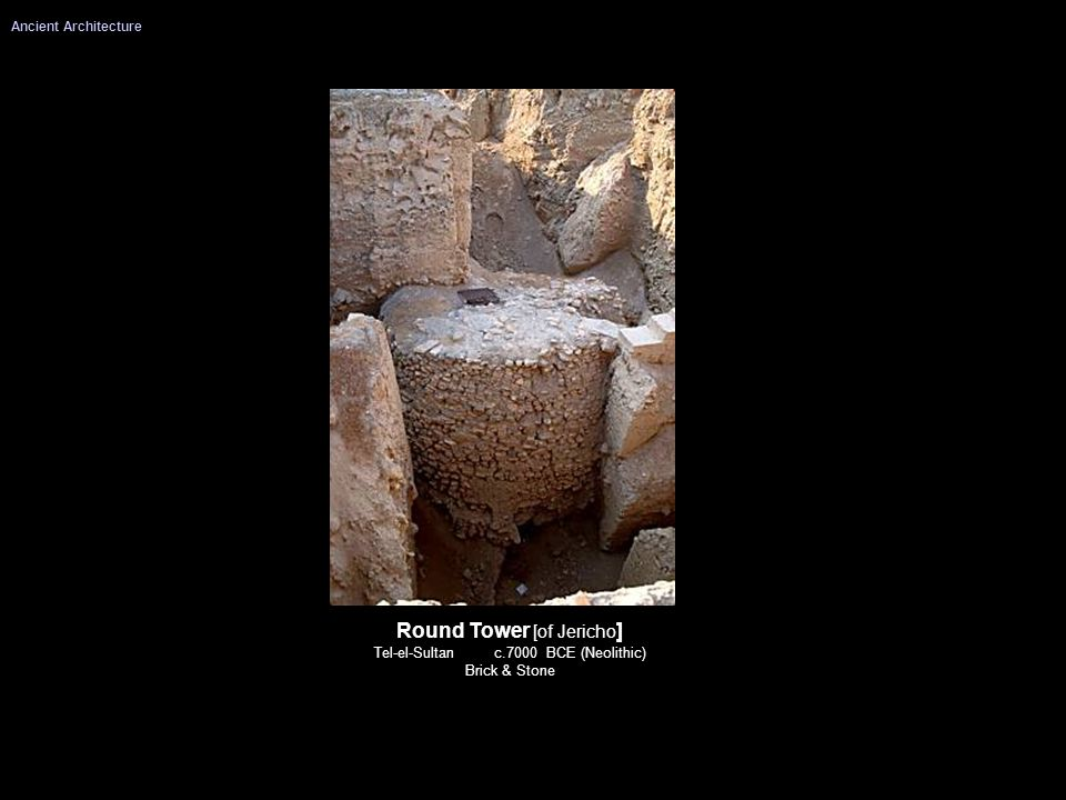 Round Tower [of Jericho ] Tel-el-Sultan c.7000 BCE (Neolithic) Brick & Stone Ancient Architecture