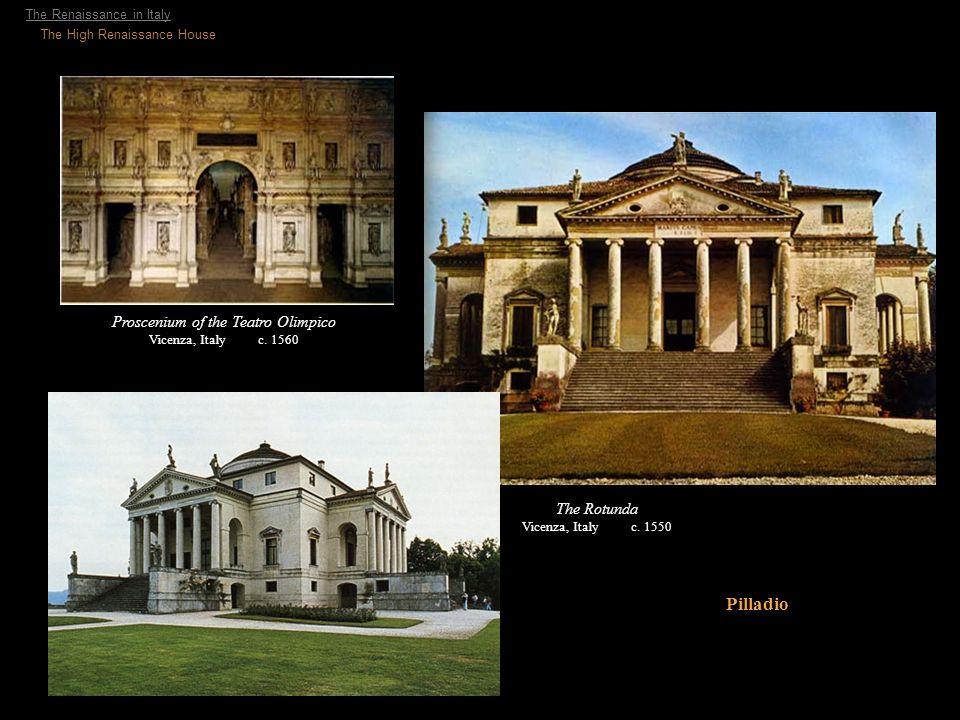 The Rotunda Vicenza, Italy c. 1550 Proscenium of the Teatro Olimpico Vicenza, Italy c. 1560 The Renaissance in Italy The High Renaissance House Pillad