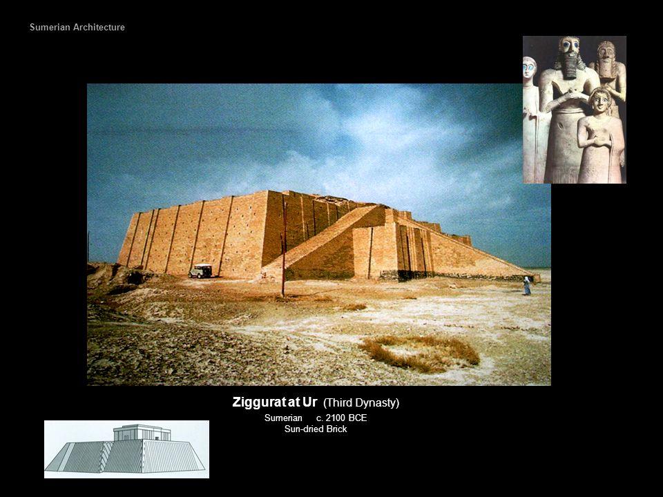 Ziggurat at Ur (Third Dynasty) Sumerian c. 2100 BCE Sun-dried Brick Sumerian Architecture