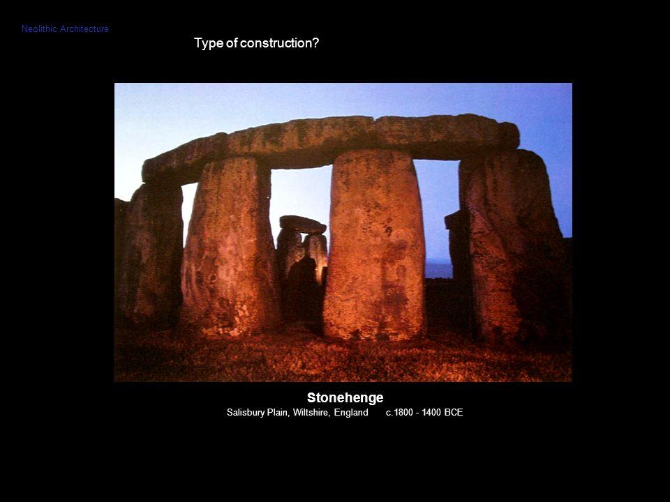 Stonehenge Salisbury Plain, Wiltshire, England c.1800 - 1400 BCE Neolithic Architecture Type of construction?