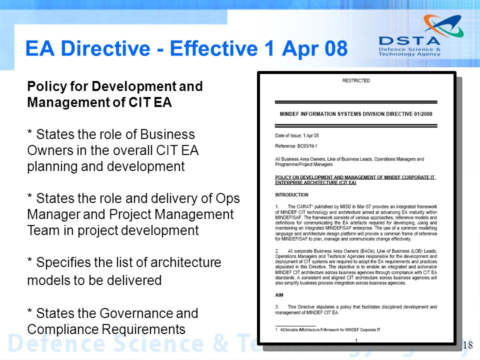 Name of entity 18 EA Directive - Effective 1 Apr 08 Policy for Development and Management of CIT EA * States the role of Business Owners in the overall CIT EA planning and development * States the role and delivery of Ops Manager and Project Management Team in project development * Specifies the list of architecture models to be delivered * States the Governance and Compliance Requirements