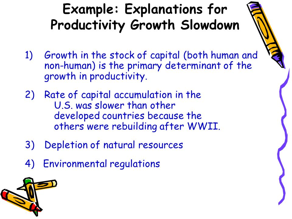 1) Growth in the stock of capital (both human and non-human) is the primary determinant of the growth in productivity. 2)Rate of capital accumulation