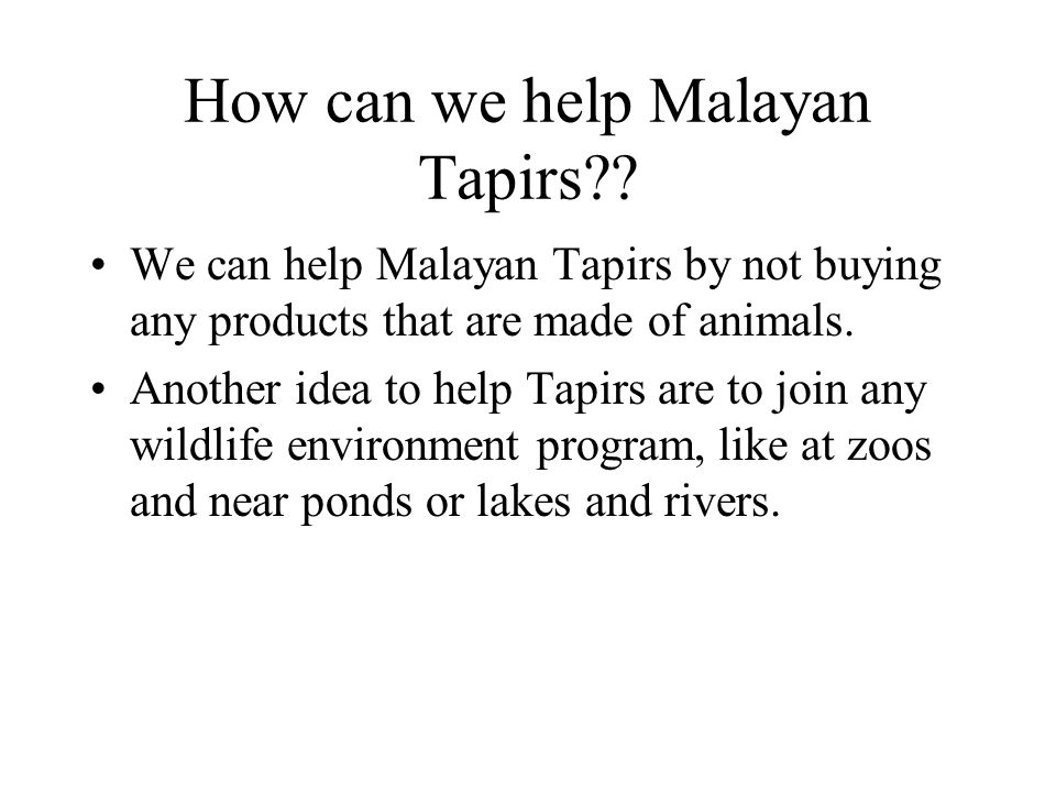 How can we help Malayan Tapirs .