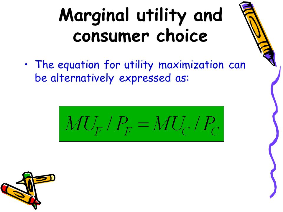 The equation for utility maximization can be alternatively expressed as: Marginal utility and consumer choice