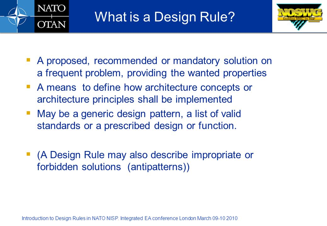 Introduction to Design Rules in NATO NISP. Integrated EA conference London March 09-10 2010 A proposed, recommended or mandatory solution on a frequen