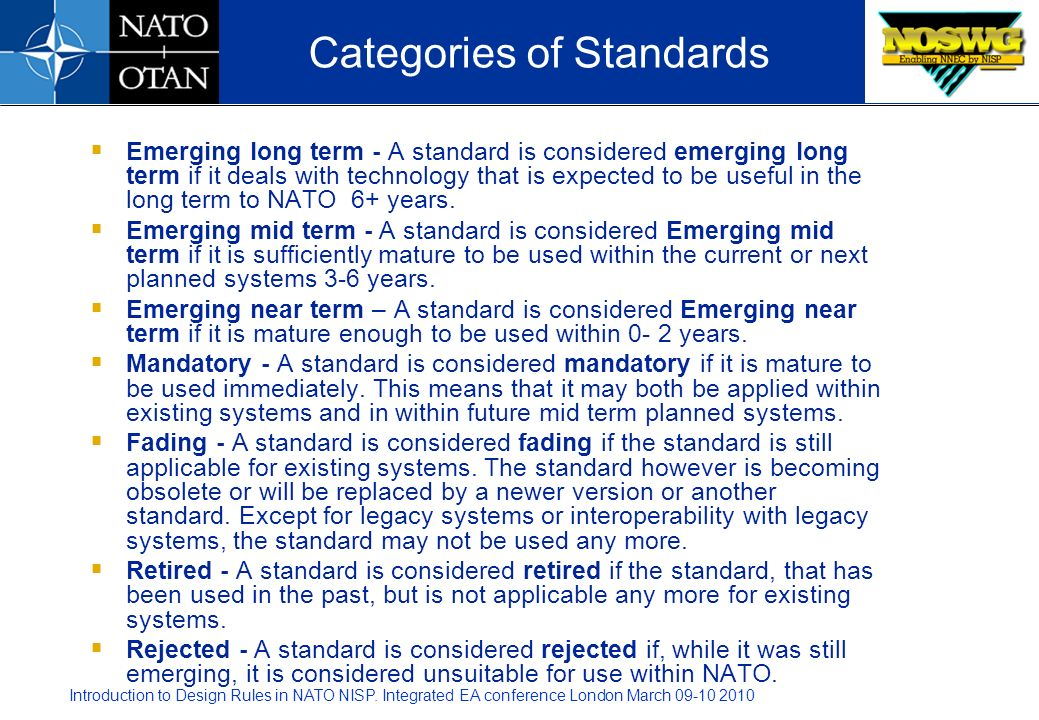 Introduction to Design Rules in NATO NISP. Integrated EA conference London March 09-10 2010 Categories of Standards Emerging long term - A standard is