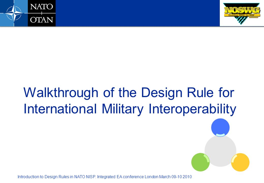 Introduction to Design Rules in NATO NISP. Integrated EA conference London March 09-10 2010 Walkthrough of the Design Rule for International Military