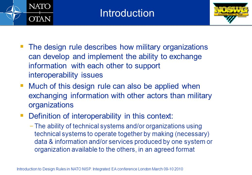 Introduction to Design Rules in NATO NISP. Integrated EA conference London March 09-10 2010 The design rule describes how military organizations can d