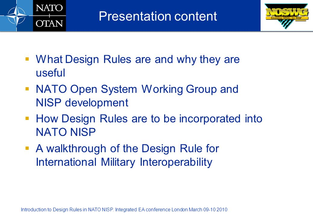 Introduction to Design Rules in NATO NISP. Integrated EA conference London March 09-10 2010 What Design Rules are and why they are useful NATO Open Sy