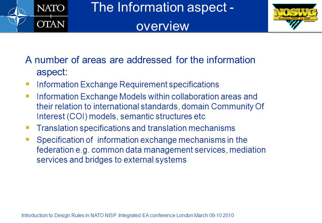 Introduction to Design Rules in NATO NISP. Integrated EA conference London March 09-10 2010 A number of areas are addressed for the information aspect